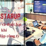 3 Lợi ích và thiệt hại khi thành lập công ty doanh nghiệp cho Starup Việt