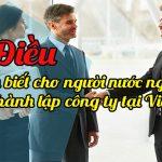 6 điều cần biết để cá nhân người nước ngoài có thể thành lập công ty tại Việt Nam?
